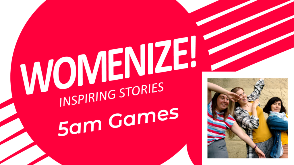5am Games – Womenize! – Inspiring Stories