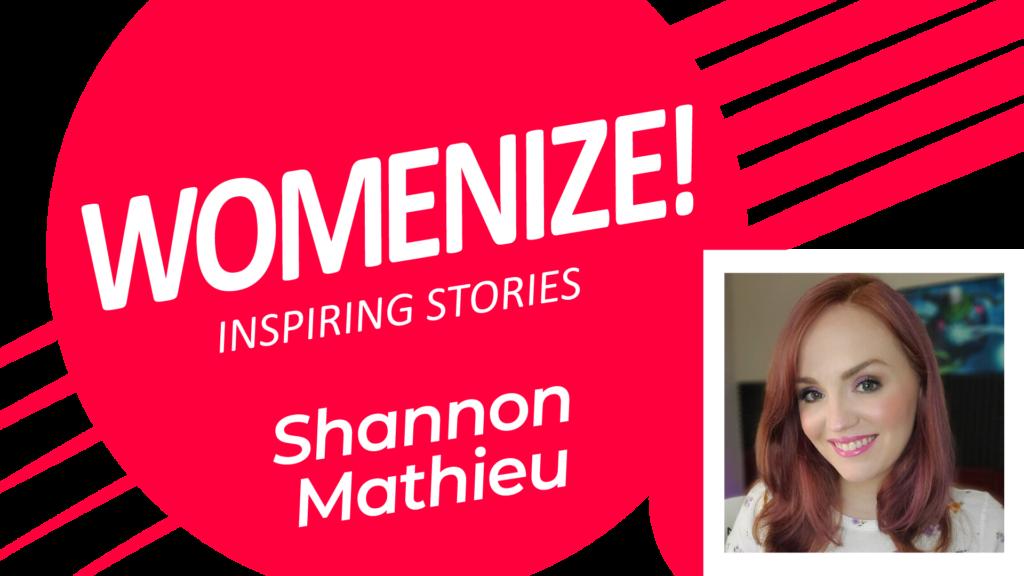 Shannon Mathieu – Womenize! – Inspiring Stories