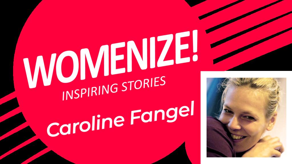 Caroline Fangel – Womenize! – Inspiring Stories